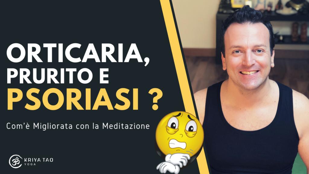 - Video - Orticaria, Prurito e Psoriasi: Com'è Migliorata con la Meditazione